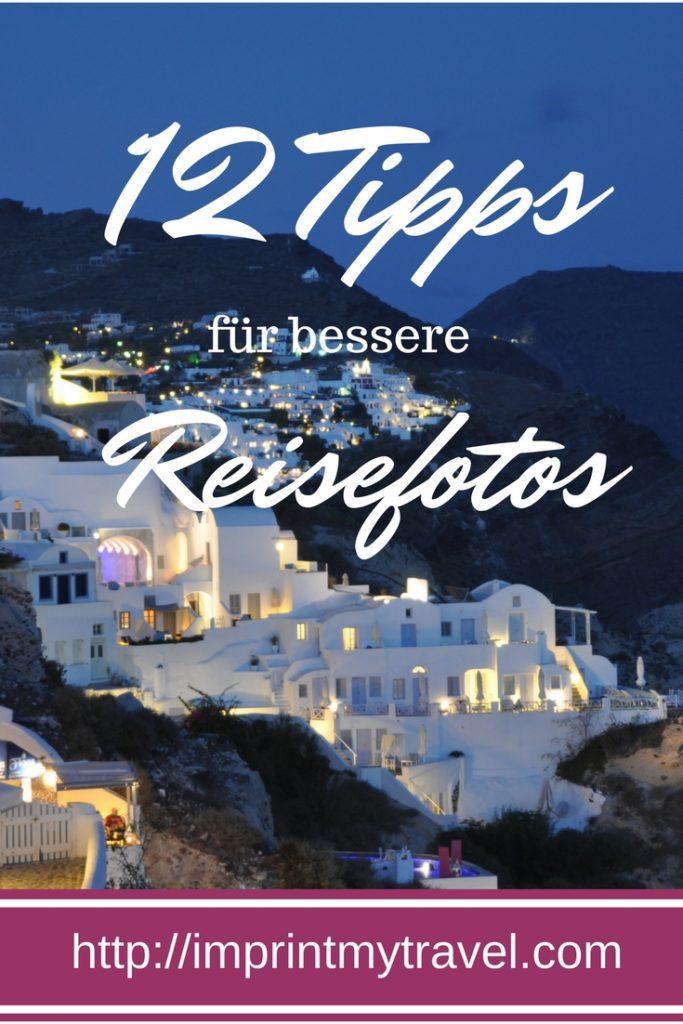 12 einfache Tipps für bessere Reisefotos